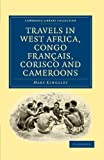 Travels in West Africa, Congo Francais, Corisco and Cameroons (Cambridge Library Collection - African Studies)