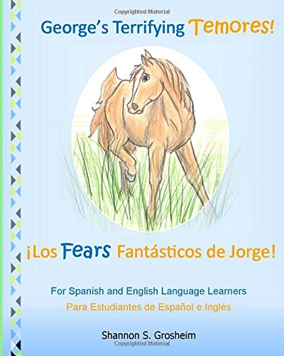George's Terrifying Temores! Los Fears Fantásticos de Jorge!: Language Learning in Spanish and English, El Aprendizaje de la lengua en español e inglés
