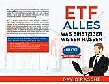ETF Alles, was Einsteiger wissen müssen: Das Buch für absolute Einsteiger. Verständlich und garantiert OHNE Fach-Chinesisch geschrieben.