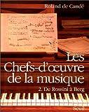 Les Chefs-d'oeuvre de la musique. De Rossini à Berg, tome 2