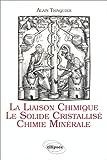 La liaison chimique, le solide cristallisé, chimie minérale