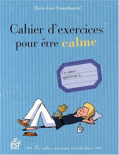 Cahier d'exercices pour être calme par Marie-Josée Couchaere