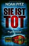 SIE IST TOT (Johannes-Hornoff-Thriller, Band 6) - Noah Fitz