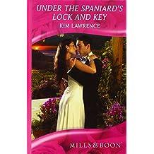 Under the Spaniard's Lock and Key (Mills & Boon Romance) (Mills & Boon Hardback Romance) by Kim Lawrence (2010-06-04)