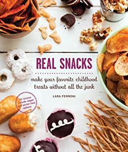 Real Snacks: Make Your Favorite Childhood Treats Without All the Junk by [Ferroni, Lara]