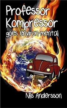 Professor Kompressor goes environ-mental (English Edition) von [Andersson, Nils]