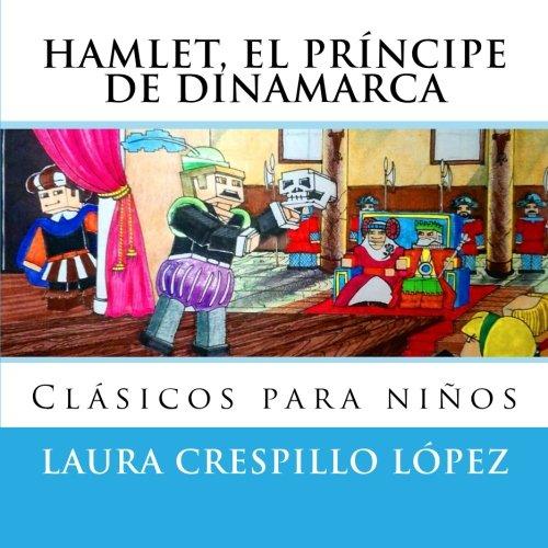 hamlet, el principe de Dinamarca: Volume 1 (Clásicos para niños) por Laura Crespillo López