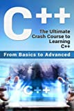 C++: The Ultimate Crash Course to Learning C++ (from basics to advanced): Volume 2 (guide,C Programming, HTML, Javascript, Programming,all,internet, Coding, CSS, Java, PHP)