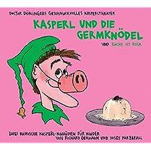 Kasperl und die Germknödel und Rache ist rosa: Zwei bayrische Kasperlhörspiele für Kinder ab 5 Jahren von und mit Richard Oehmann und Josef Parzefall