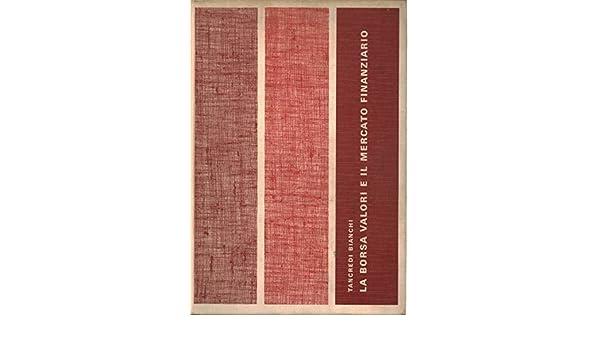 4f686ef947 Amazon.it: La borsa valori e il mercato finanziario - Tancredi Bianchi -  Libri