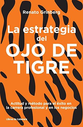 La estrategia del Ojo de Tigre: Actitud y método para el éxito en la carrera profesional y en los negocios (Temáticos)