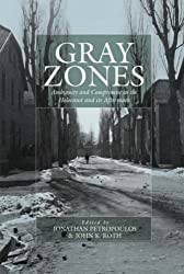 Gray Zones: Ambiguity and Compromise in the Holocaust and Its Aftermath (Studies on War and Genocide)