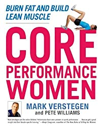 Core Performance Women: Burn Fat and Build Lean Muscle by Mark Verstegen (2010-12-28)