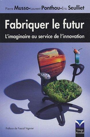 Fabriquer le futur: L'imaginaire au service de l'innovation