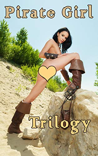 Pirate Girl - TRILOGY (XXX Fantasy Erotic Picture Book): Sexy Pirate Beauty showing off all her treasures in this amazing trilogy! Uncensored young adult ... striptease photos in HD. (English Edition)