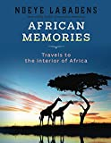 African Memories: Travels to the interior of Africa (Travels and Adventures of Ndeye Labadens Book 3)