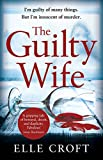 The Guilty Wife: A thrilling psychological suspense with twists and turns that grip y...