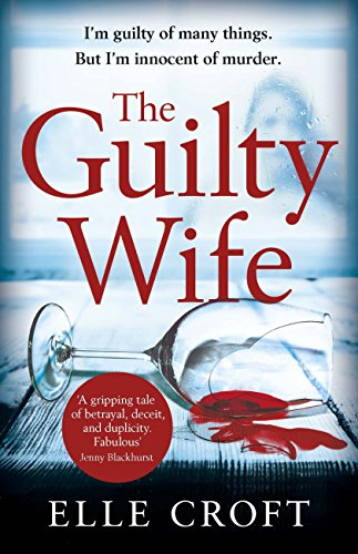 The Guilty Wife: A thrilling psychological suspense with twists and turns that grip you to the very last page by [Croft, Elle]