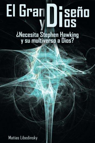 El Gran Diseno y Dios Necesita Stephen Hawking y Su Multiverso a Dios? por Matias Libedinsky