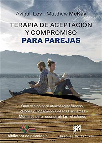 Terapia de Aceptación y Compromiso para parejas. Guía clínica para utilizar Mind (Biblioteca de Psicología) por Avigail Lev