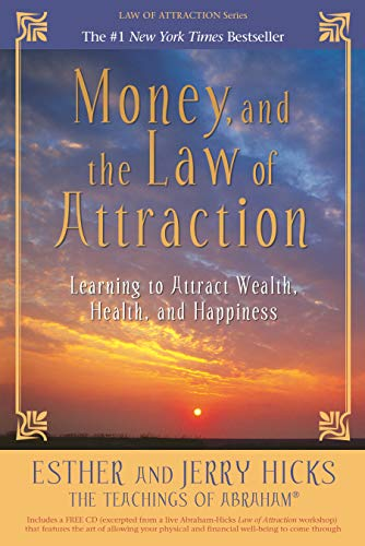 Money, and the Law of Attraction: Learning To Attract Wealth, Health, and Happiness por Esther Hicks