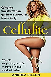 Cellulite: celebrity transformation guide to a smoother, leaner body. (Promote weight loss, burn fat, improve skin and boost self-esteem) (cellulite, cellulite ... loss, cellulite skincare) (English Edition)