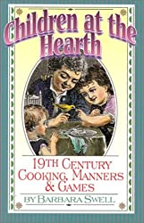 Children at the Hearth: 19th Century Cooking, Manners & Games by Barbara Swell (2008-01-15)