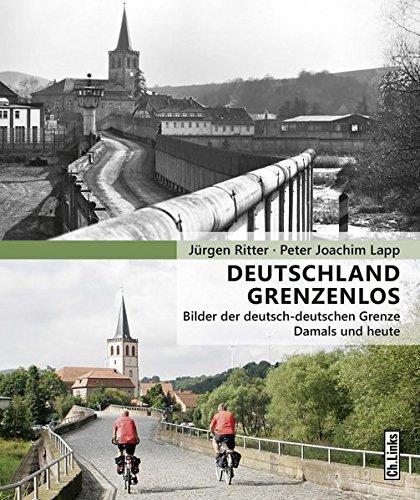 Deutschland grenzenlos: Bilder der deutsch-deutschen Grenze Damals und heute (3. Auflage 2015!)