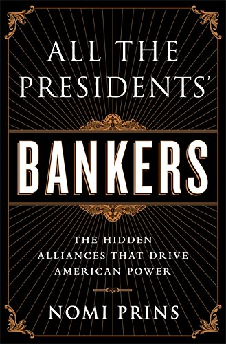 All the Presidents' Bankers: The Hidden Alliances that Drive American Power por Nomi Prins