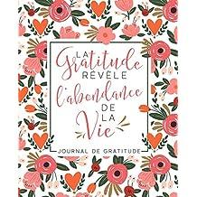 Journal de gratitude: La Gratitude Révèle L'Abondance De La Vie