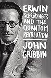 Erwin Schrodinger and the Quantum Revolution (English Edition)