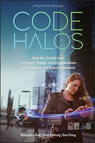 Code Halos: How the Digital Lives of People, Things, and Organizations are Changing the Rules of Business