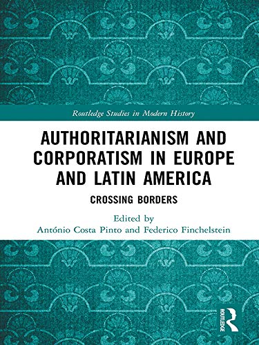 PDF Descargar Authoritarianism and Corporatism in Europe and Latin America: Crossing Borders (Routledge Studies in Modern History)