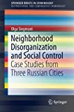 Neighborhood Disorganization and Social Control: Case Studies from Three Russian Cities (SpringerBriefs in Criminology) by Olga Siegmunt (2016-03-07)