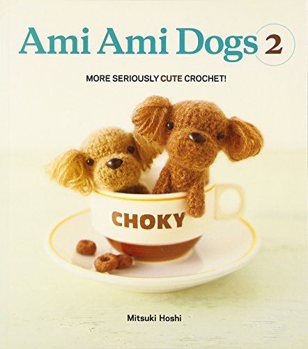 Ami Ami Dogs 2: No. 2: More Seriously Cute Crochet