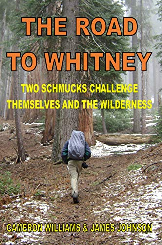 The Road to Whitney: Two Schmucks Challenge Themselves and the Wilderness book cover