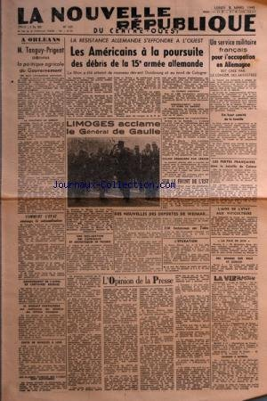 NOUVELLE REPUBLIQUE (LA) [No 157] du 05/03/1945 - A ORLEANS - TANGUY-PRIGENT ET L'AGRICULTURE - LA RESISTANCE ALLEMANDE S'EFFONDRE A L'OUEST - LIMOGES ACCLAME LE GENERAL DE GAULLE - DANS LA BATAILLE DE COLMAR - SUR LE FRONT DE L'EST - LES VITICULTEURS - L'EPURATION - L'OPINION DE LA PRESSE - DECLATATION DES CARDINAUX ET ARCHEVEQUES DE FRANCE - GREVE DE MINEURS A LENS - BIDAULT AUX AFFAIRE ETRANGERES par Collectif