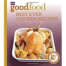 Good Food: 101 Best Ever Chicken Recipes: Tried-And-Tested Recipes
