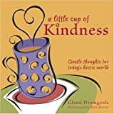 Little Cup of Kindness: Gentle Thoughts for Today's Hectic World by Glenn Dromgoole (2007-04-01)
