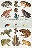 The Book of Frogs - A life-size guide to six hundred species from around the world (Book Of Series)