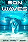 Book cover image for Son of Waves: A Screenplay / Short Story by Dylan Tauber