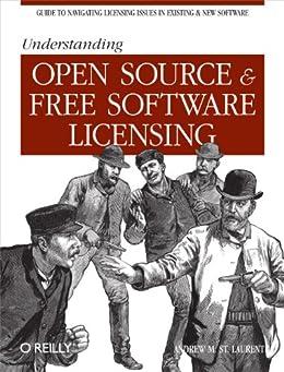 Understanding Open Source and Free Software Licensing par [Laurent, Andrew St.]
