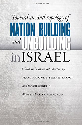 Toward an Anthropology of Nation Building and Unbuilding in Israel (Studies of Jews in Society)