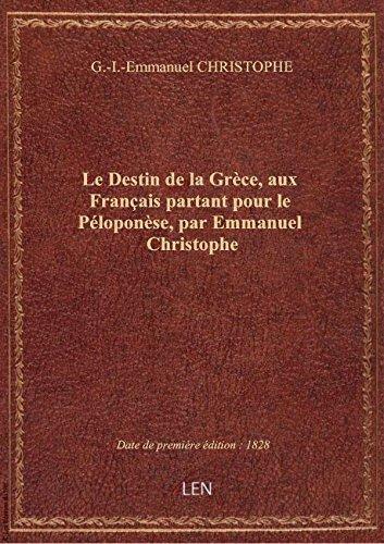 Le Destin de la Grèce, aux Français partant pour le Péloponèse, par Emmanuel Christophe