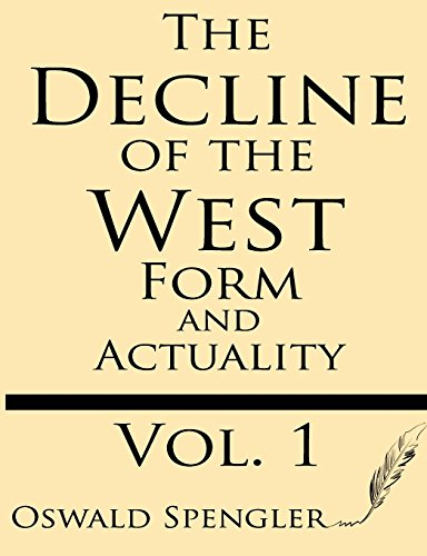 The Decline of the West (Volume 1): Form and Actuality
