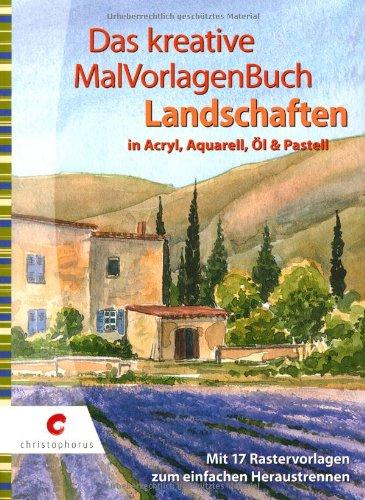 Das kreative MalVorlagenBuch - Landschaften: in Acryl, Aquarell, Öl und Pastell (Acryl Landschafts-malerei,)
