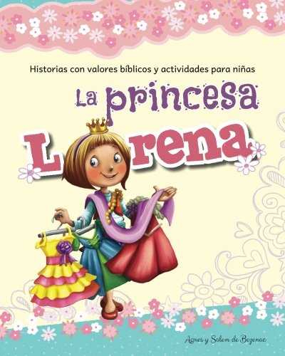 La princesa Lorena: Historias con valores bíblicos y actividades para niñas par Agnes de Bezenac