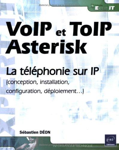 VoIP et ToIP Asterisk : La téléphonie sur IP (conception, installation, configuration, déploiement...) par Sébastien Déon