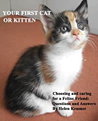YOUR FIRST CAT OR KITTEN: Choosing and Caring for a Feline Friend, Questions & Answers (All About Cats Book 1)