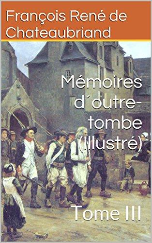 Mémoires d´outre-tombe (Illustré): Tome III